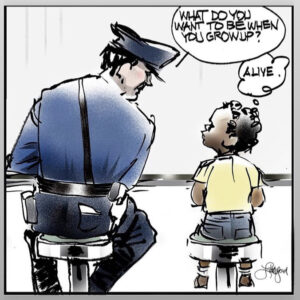 "A white police officer leans over to a black child and asks what they want to be when they grow up. The child replies, ""alive."""